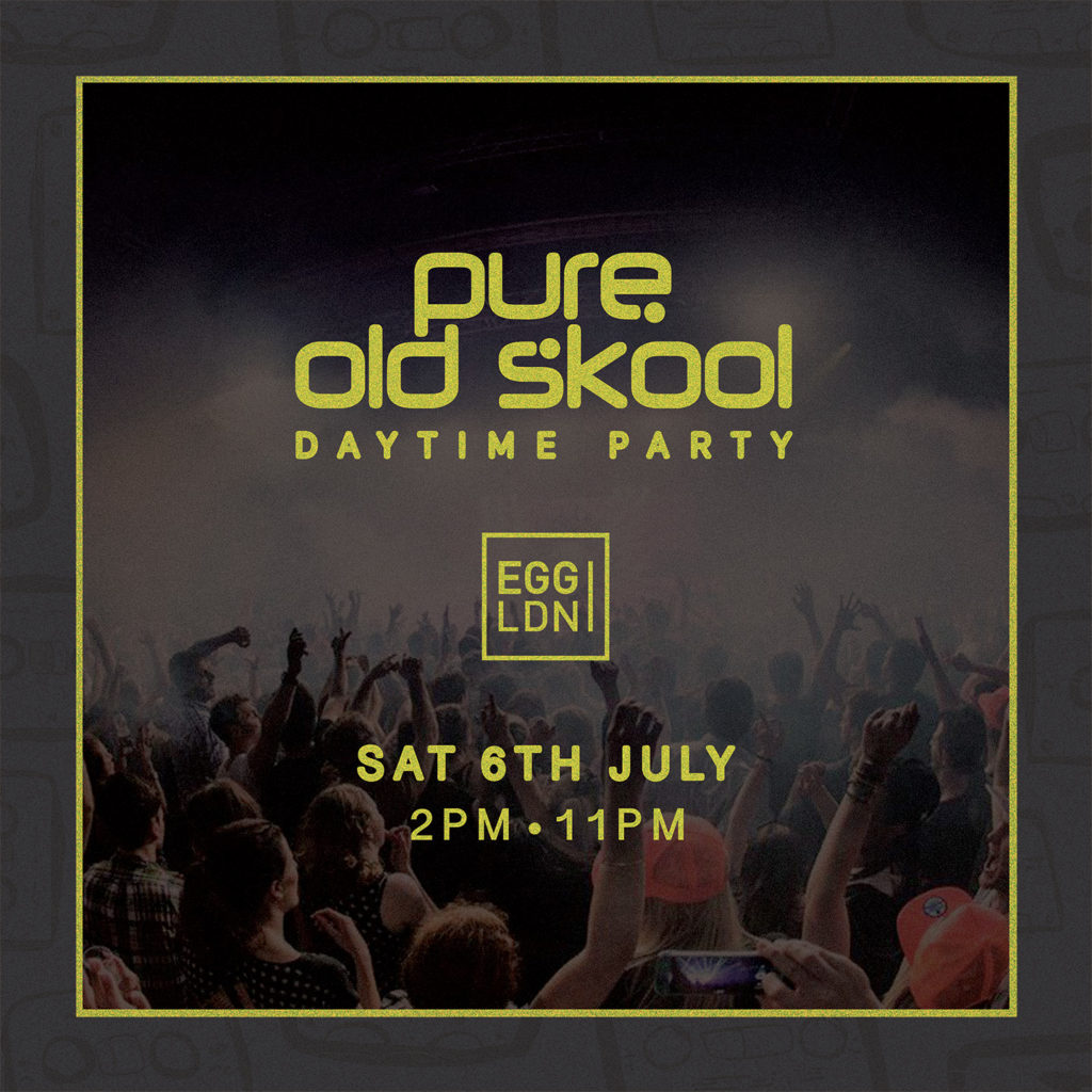 Pure Old Skool 6th July EGG London flyer